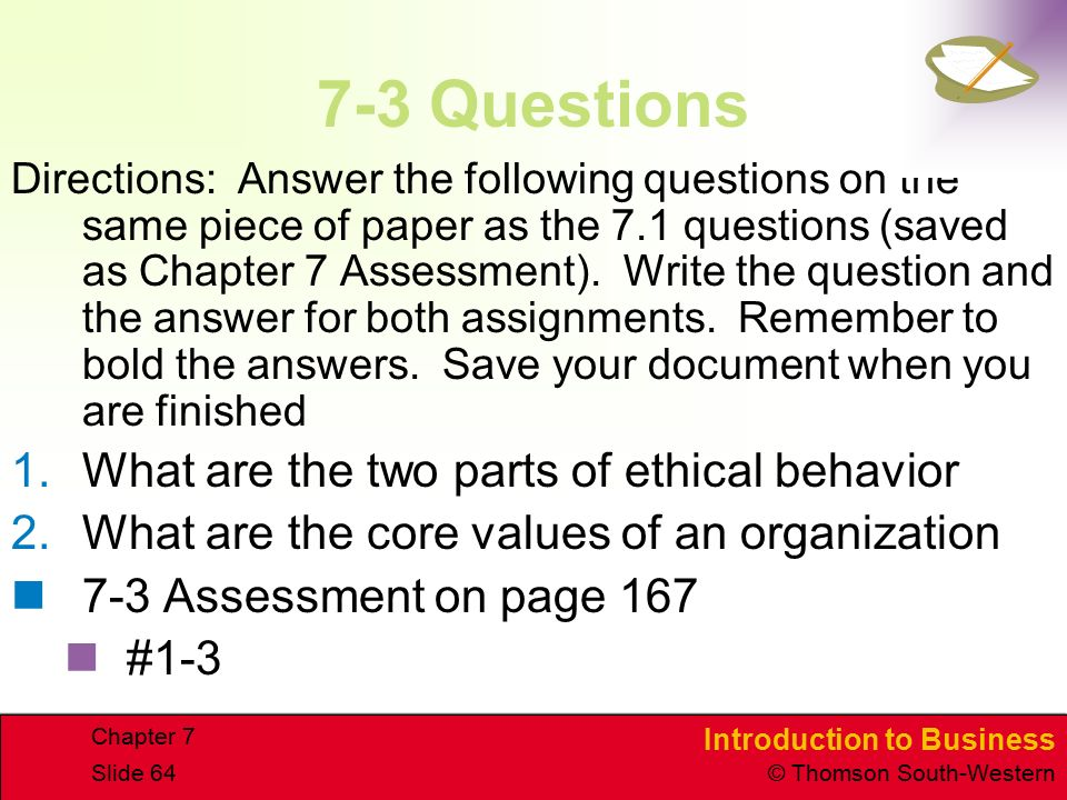 Introduction to Business © Thomson South-Western Chapter 7 Slide 64 7-3 Questions Directions: Answer the following questions on the same piece of paper as the 7.1 questions (saved as Chapter 7 Assessment).