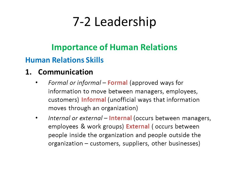 7-2 Leadership Importance of Human Relations Human Relations Skills 1.Communication Formal or informal – Formal (approved ways for information to move