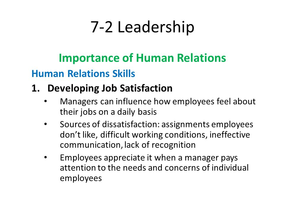 7-2 Leadership Importance of Human Relations Human Relations Skills 1.Developing Job Satisfaction Managers can influence how employees feel about thei