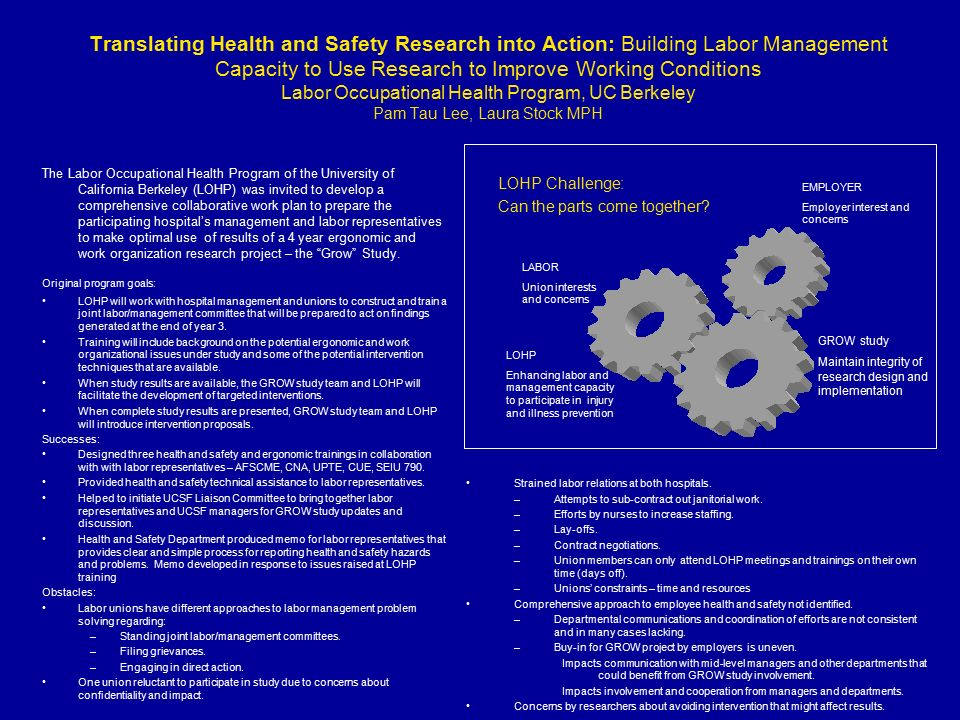 Translating Health and Safety Research into Action: Building Labor Management Capacity to Use Research to Improve Working Conditions Labor Occupational Health Program, UC Berkeley Pam Tau Lee, Laura Stock MPH LOHP Challenge: Can the parts come together.
