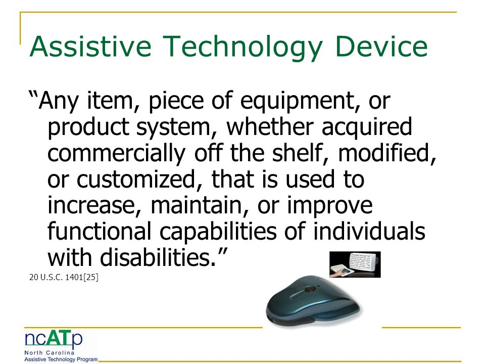 assistive technology devices improve life for According to the definition proposed in the assistive technology act of 1998, assistive or of assistive technology devices improve the major life.
