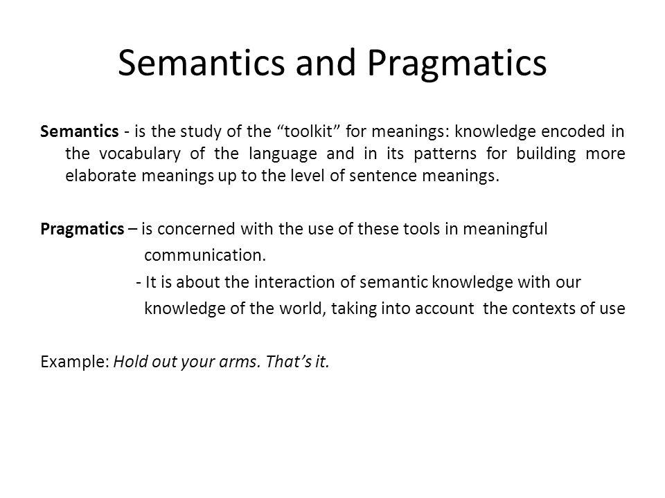 Studying Meaning. Semantics and Pragmatics Semantics - is the study ...