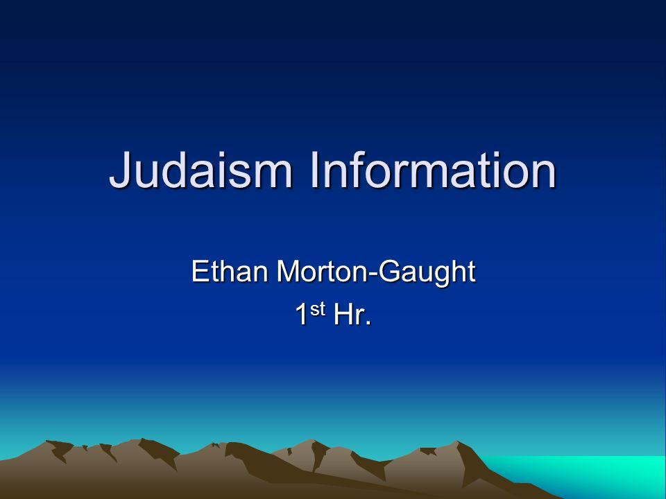 Judaism Information Ethan Morton-Gaught 1 st Hr.. - ppt download