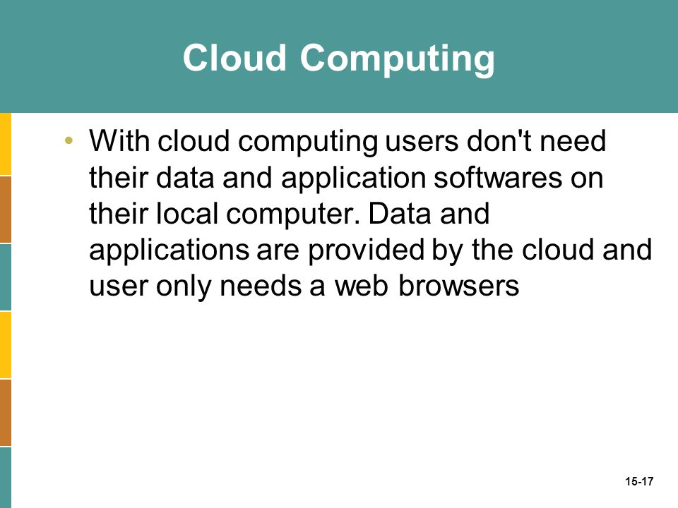 15-17 With cloud computing users don t need their data and application softwares on their local computer.