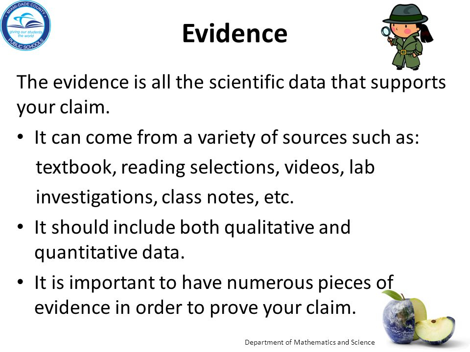 Department of Mathematics and Science Evidence The evidence is all the scientific data that supports your claim.