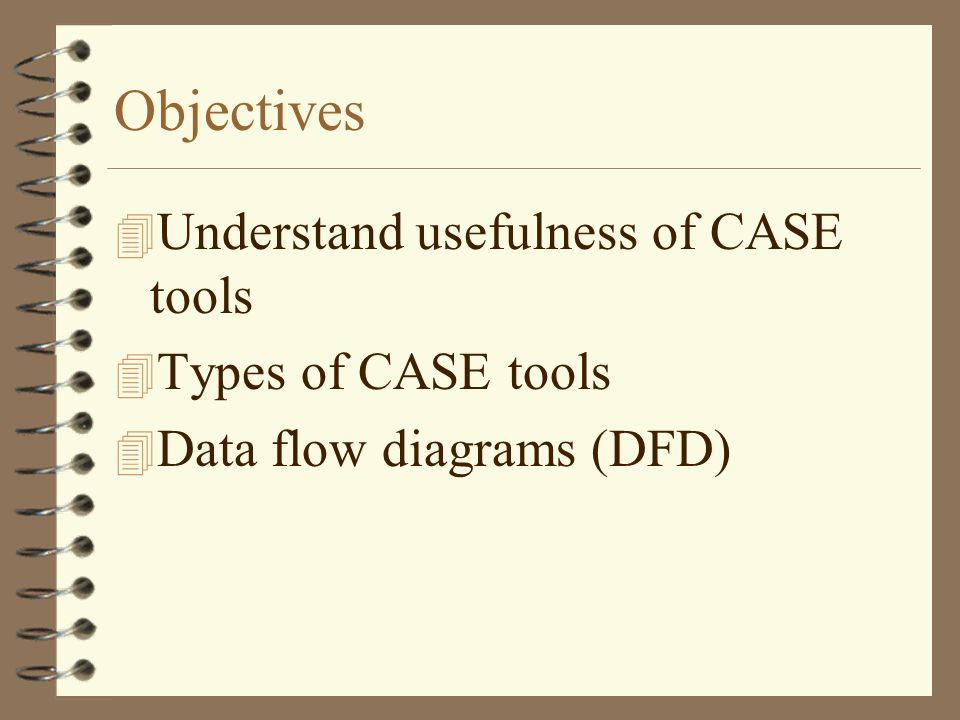 2 objectives 4 understand usefulness of case tools 4 types of case tools 4 data flow diagrams dfd - Dfd Tools