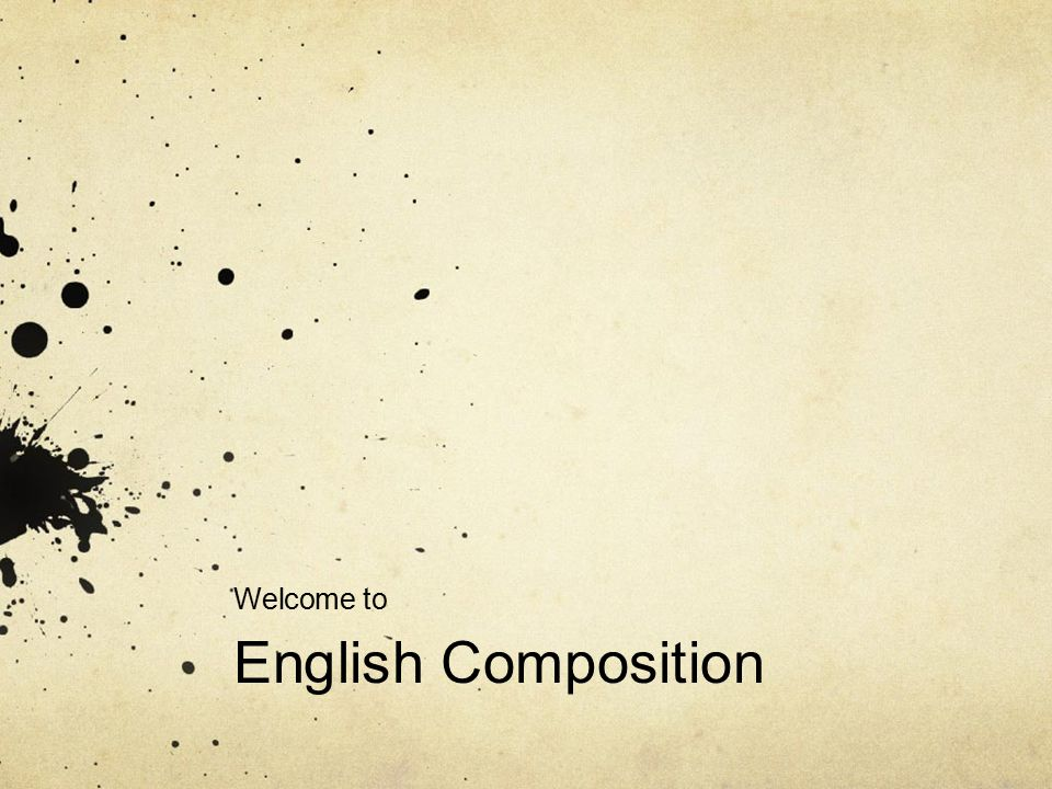 Welcome To English Composition Todays Class Review Of The   Welcome To English Composition