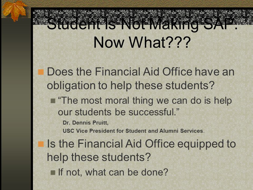 4 Student Is Not Making SAP. Now What??? Does The Financial Aid Office ...