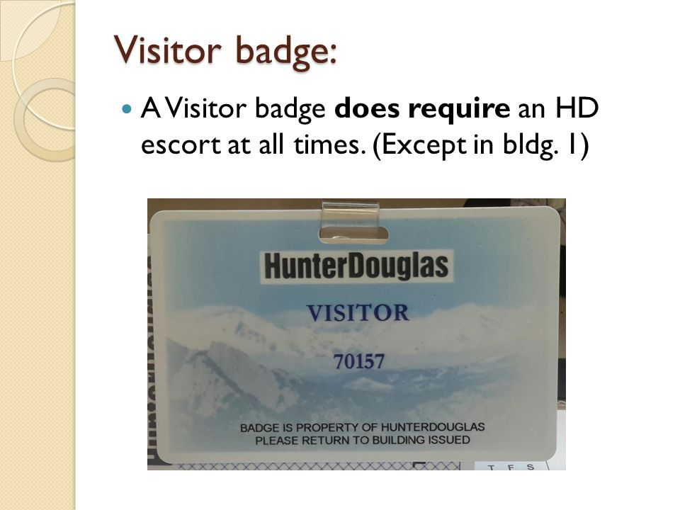 Visitor badge: A Visitor badge does require an HD escort at all times. (Except in bldg. 1)