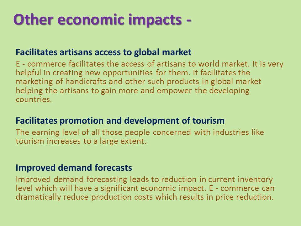 Other economic impacts - Facilitates artisans access to global market E - commerce facilitates the access of artisans to world market.