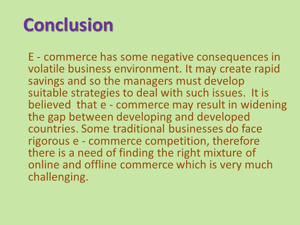 Conclusion E - commerce has some negative consequences in volatile business environment.