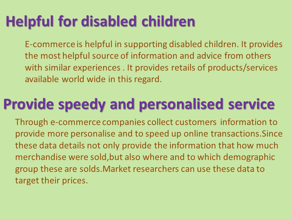 Helpful for disabled children E-commerce is helpful in supporting disabled children.