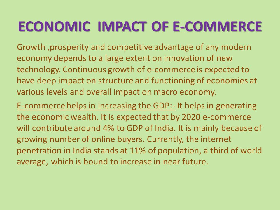ECONOMIC IMPACT OF E-COMMERCE Growth,prosperity and competitive advantage of any modern economy depends to a large extent on innovation of new technology.