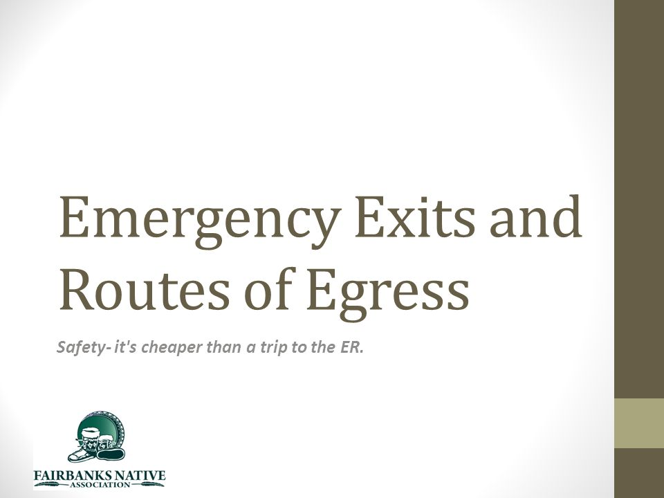 Emergency Exits and Routes of Egress Safety- it s cheaper than a trip to the ER.