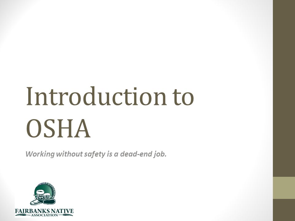 Introduction to OSHA Working without safety is a dead-end job.