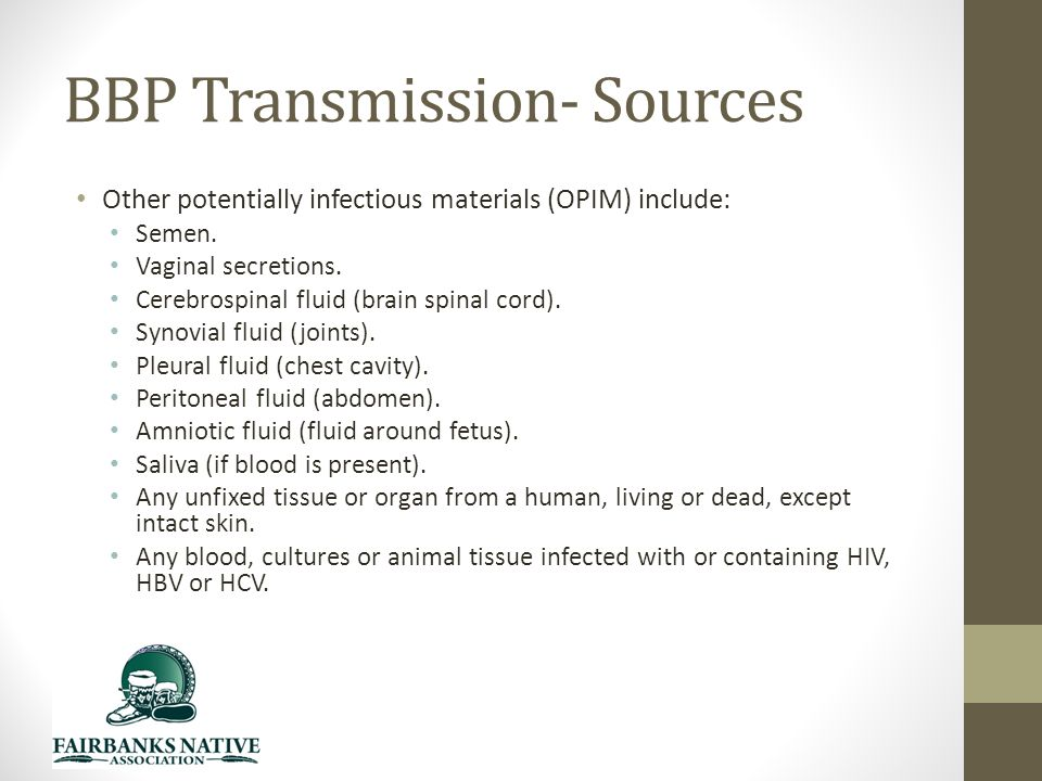 BBP Transmission- Sources Other potentially infectious materials (OPIM) include: Semen.