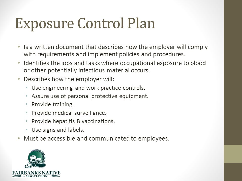 Exposure Control Plan Is a written document that describes how the employer will comply with requirements and implement policies and procedures.