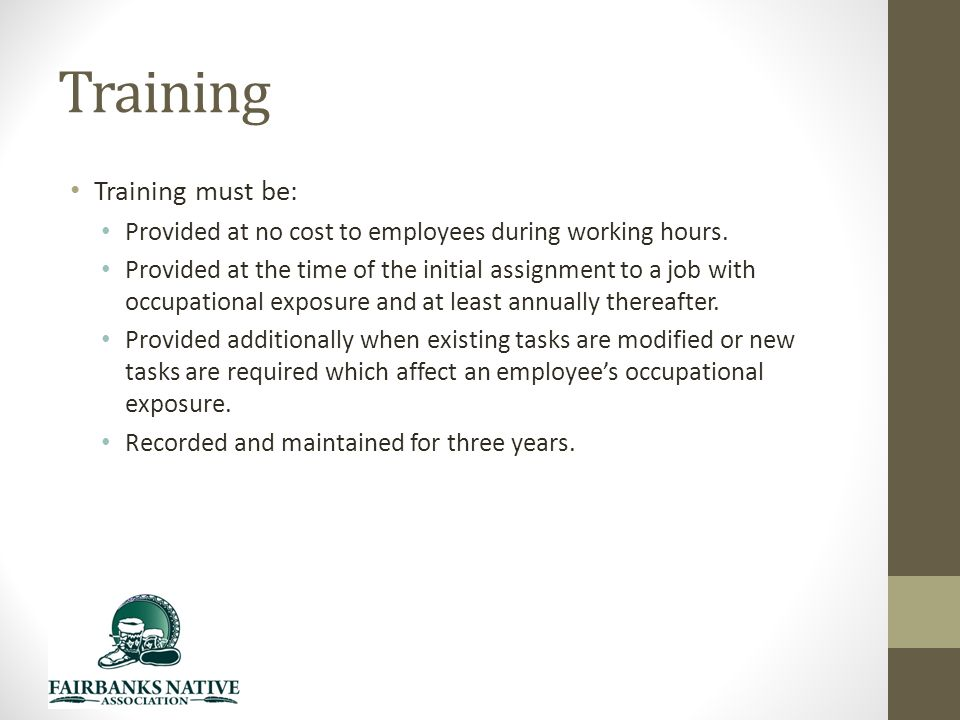 Training Training must be: Provided at no cost to employees during working hours.