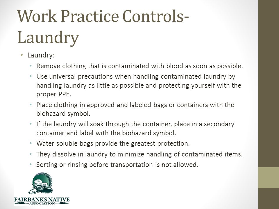 Work Practice Controls- Laundry Laundry: Remove clothing that is contaminated with blood as soon as possible.