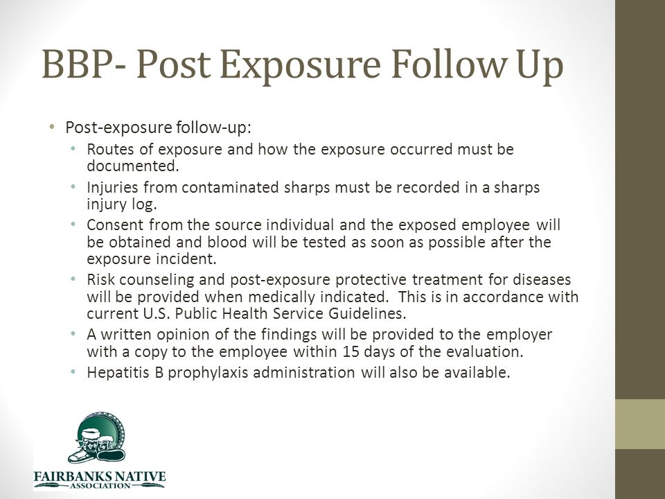 BBP- Post Exposure Follow Up Post-exposure follow-up: Routes of exposure and how the exposure occurred must be documented.