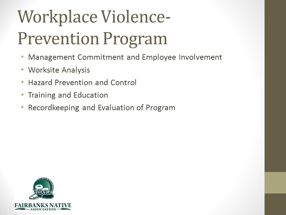 Workplace Violence- Prevention Program Management Commitment and Employee Involvement Worksite Analysis Hazard Prevention and Control Training and Education Recordkeeping and Evaluation of Program