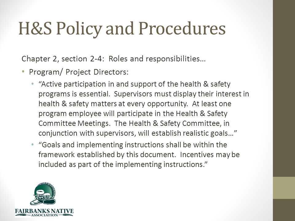 H&S Policy and Procedures Chapter 2, section 2-4: Roles and responsibilities… Program/ Project Directors: Active participation in and support of the health & safety programs is essential.