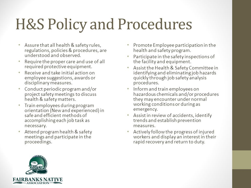 H&S Policy and Procedures Assure that all health & safety rules, regulations, policies & procedures, are understood and observed.
