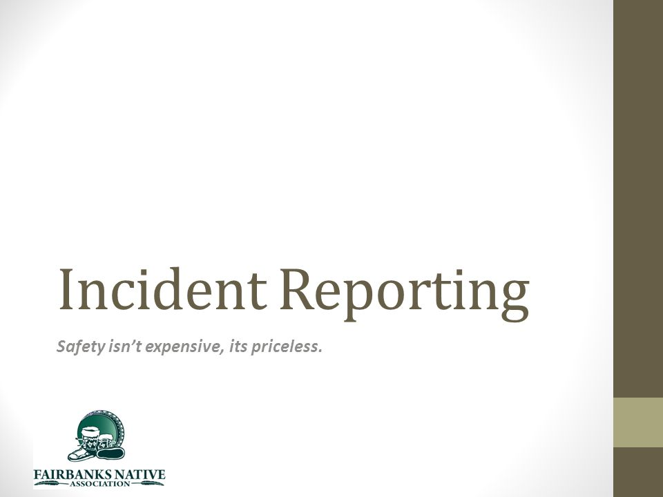 Incident Reporting Safety isn't expensive, its priceless.