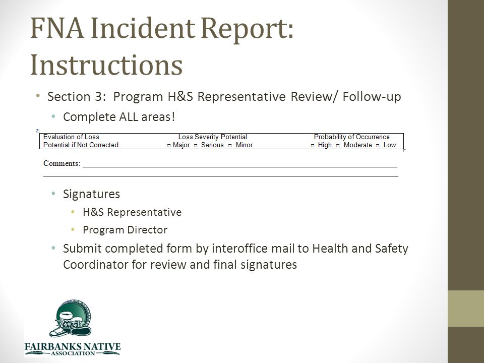 FNA Incident Report: Instructions Section 3: Program H&S Representative Review/ Follow-up Complete ALL areas.