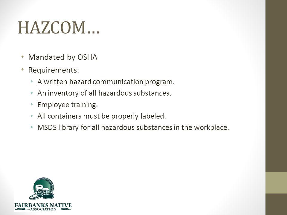 HAZCOM… Mandated by OSHA Requirements: A written hazard communication program.