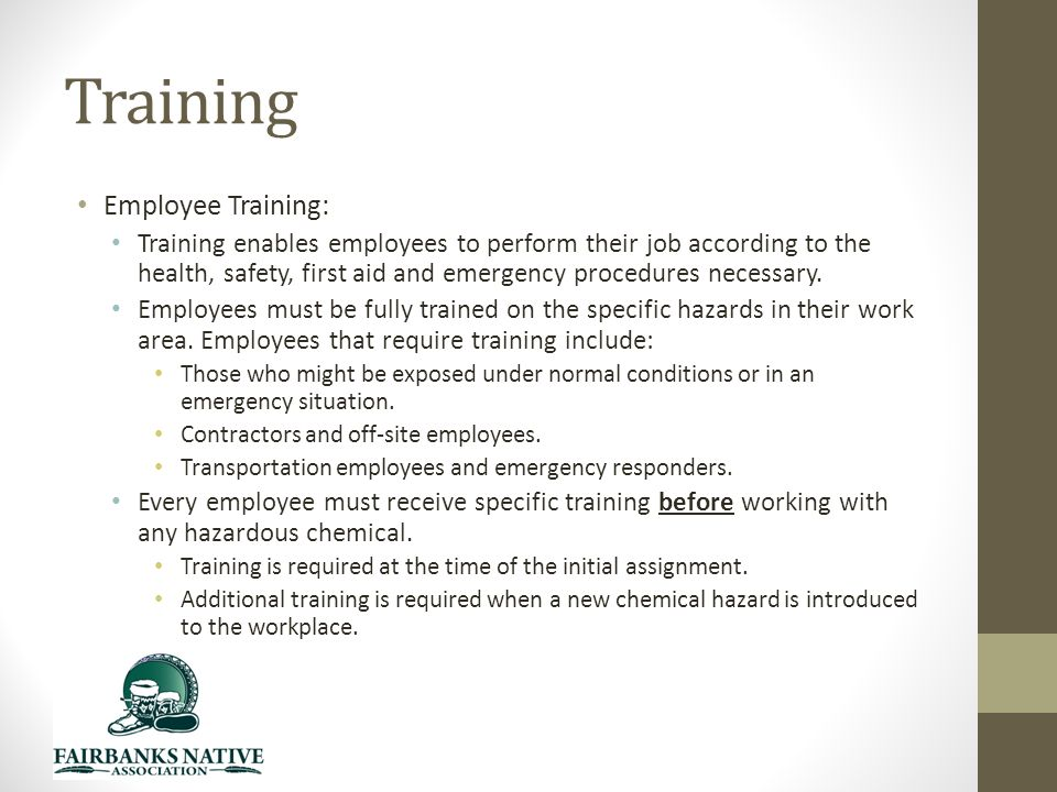 Training Employee Training: Training enables employees to perform their job according to the health, safety, first aid and emergency procedures necessary.
