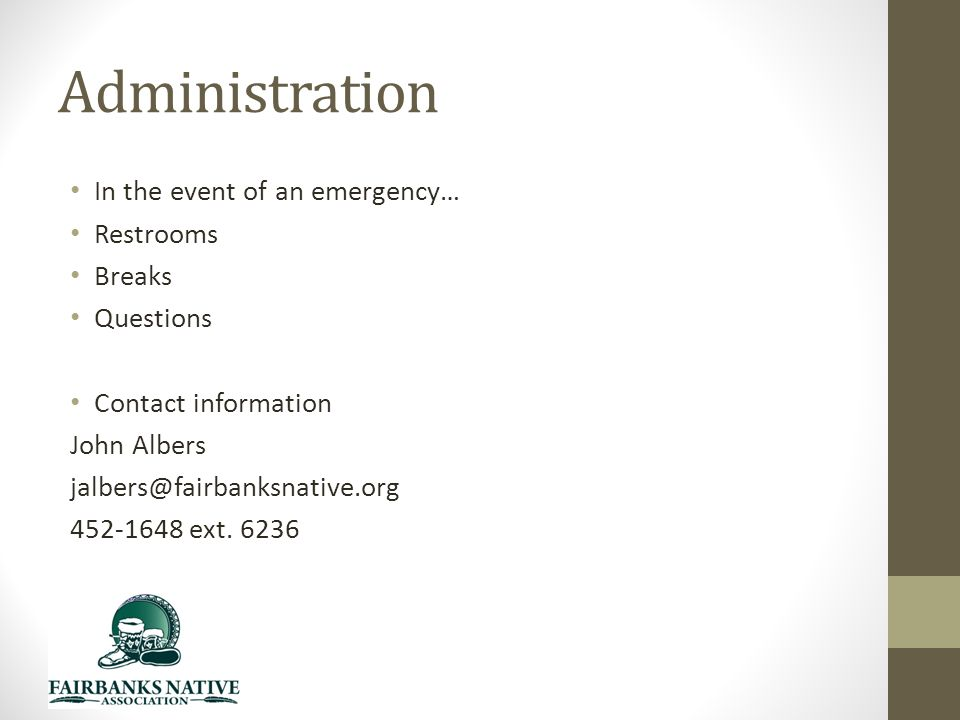 Administration In the event of an emergency… Restrooms Breaks Questions Contact information John Albers ext.