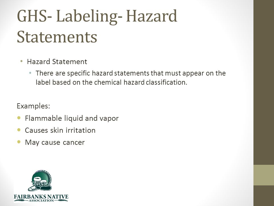 GHS- Labeling- Hazard Statements Hazard Statement There are specific hazard statements that must appear on the label based on the chemical hazard classification.
