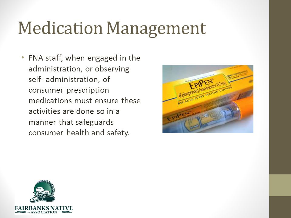 Medication Management FNA staff, when engaged in the administration, or observing self- administration, of consumer prescription medications must ensure these activities are done so in a manner that safeguards consumer health and safety.