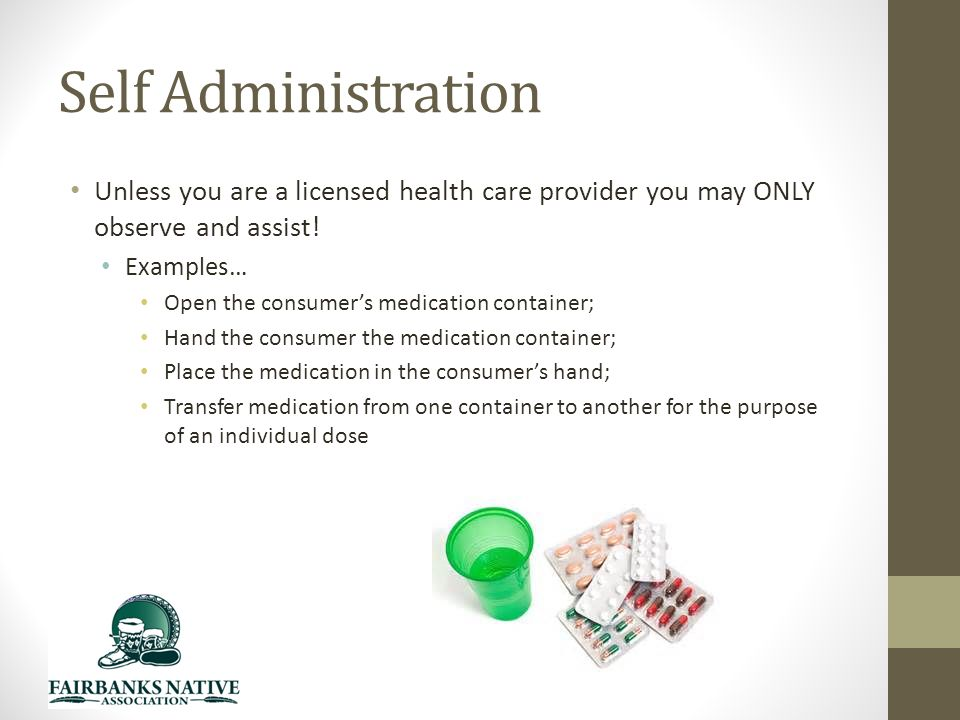 Self Administration Unless you are a licensed health care provider you may ONLY observe and assist.