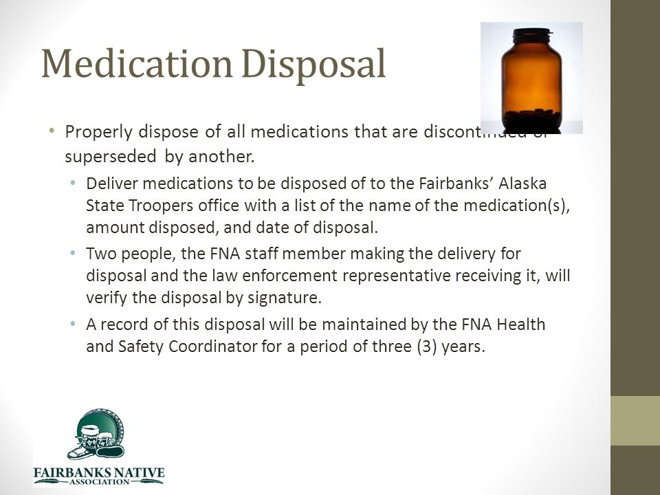 Medication Disposal Properly dispose of all medications that are discontinued or superseded by another.