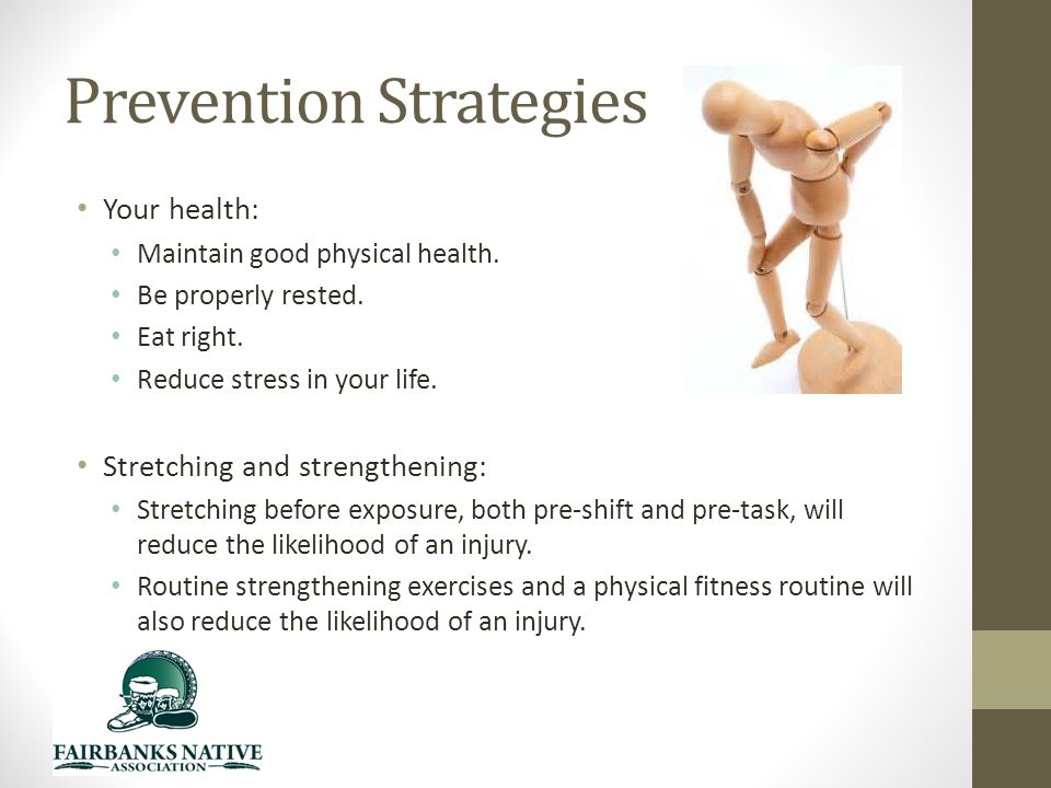 Prevention Strategies Your health: Maintain good physical health.