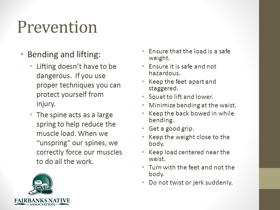 Prevention Bending and lifting: Lifting doesn't have to be dangerous.