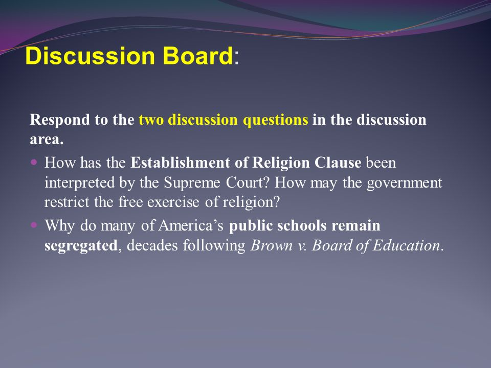 Discussion Board: Respond to the two discussion questions in the discussion area.