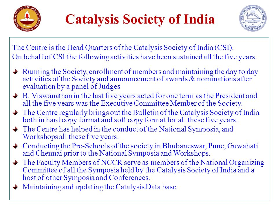 Catalysis Society of India The Centre is the Head Quarters of the Catalysis Society of India (CSI).