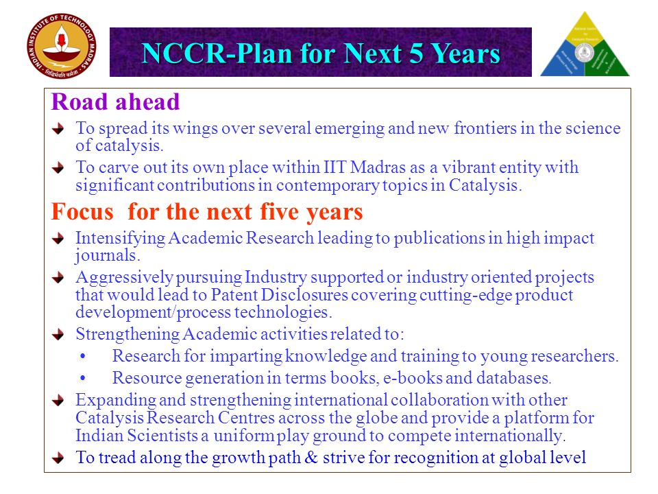 NCCR-Plan for Next 5 Years Road ahead To spread its wings over several emerging and new frontiers in the science of catalysis.
