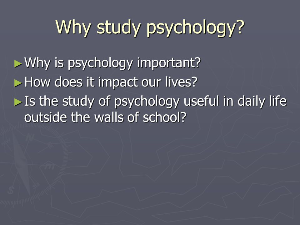 why am i studying psycholoy
