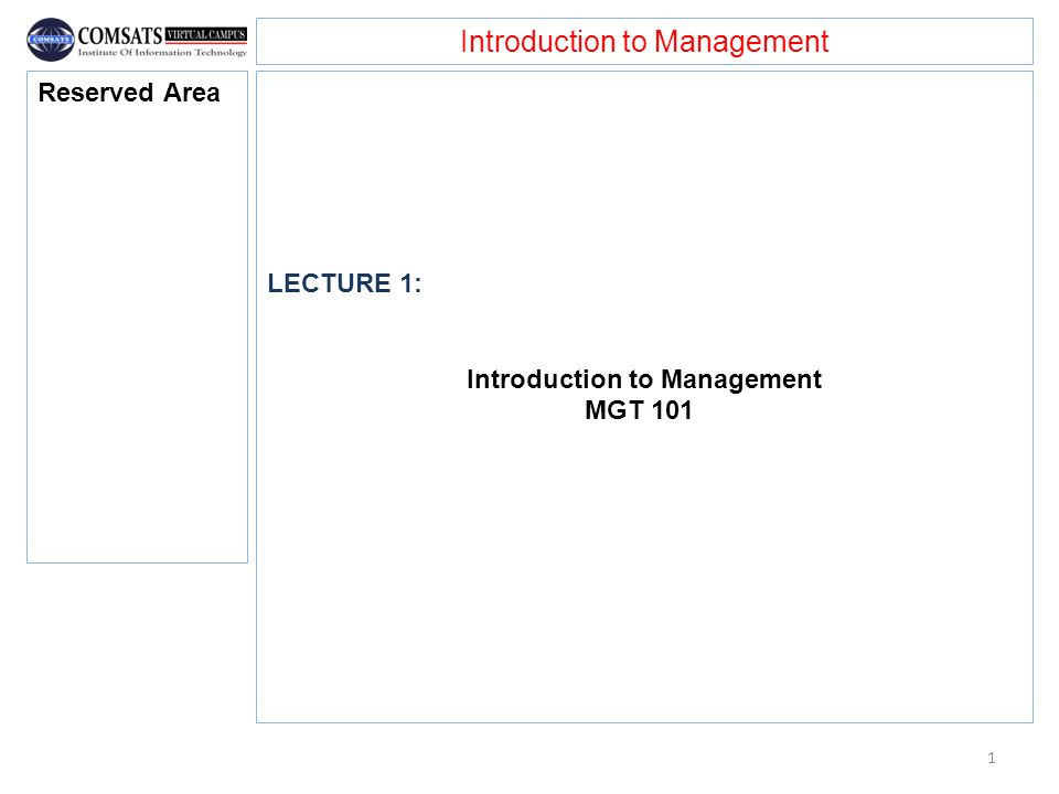 Introduction to Management LECTURE 1: Introduction to Management MGT 101 Reserved Area 1