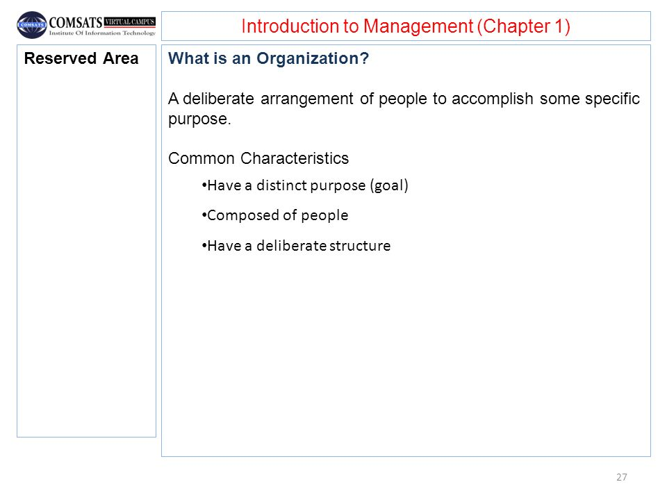 Introduction to Management (Chapter 1) What is an Organization? A deliberate arrangement of people to accomplish some specific purpose. Common Charact