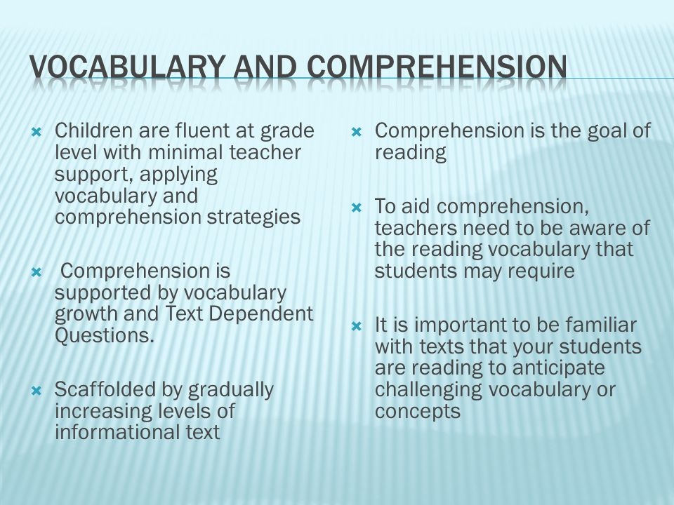  Children are fluent at grade level with minimal teacher support, applying vocabulary and comprehension strategies  Comprehension is supported by vocabulary growth and Text Dependent Questions.