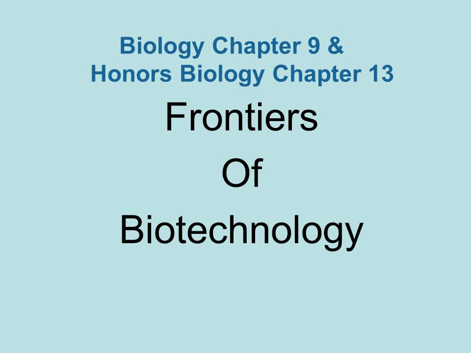 Biology Chapter 9 & Honors Biology Chapter 13 Frontiers Of Biotechnology