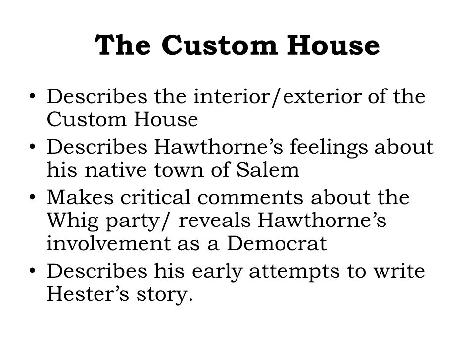 scarlet letter custom house summary The scarlet letter introduction: the custom house study guide study play  before working in the custom house with whom had the narrator/author spent a lot of time  packages and papers written by jonathon pue and cloth of the letter a what are they about hester prynne and the scarlet letter why does the narrator/author leave the.
