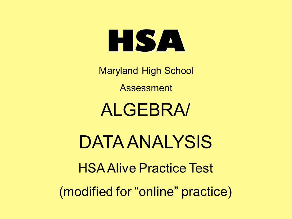 HSA Maryland High School Assessment ALGEBRA/ DATA ANALYSIS HSA Alive ...
