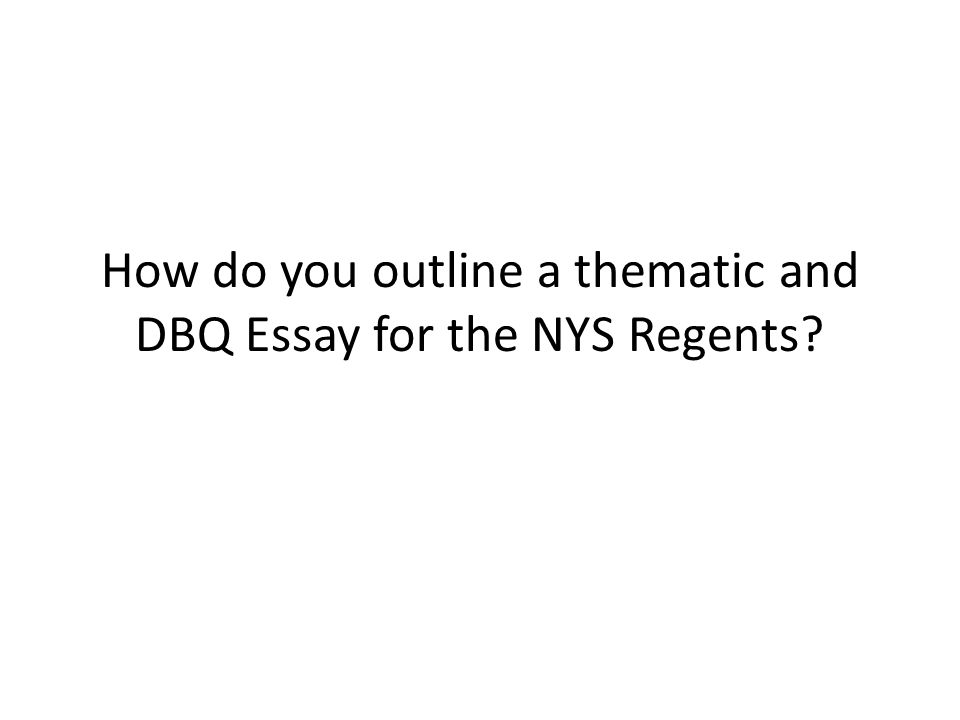 How do you outline a thematic and DBQ Essay for the NYS Regents ...
