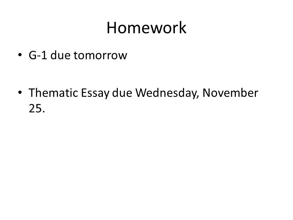homework g due tomorrow thematic essay due wednesday  1 homework g 1 due tomorrow thematic essay due wednesday 25